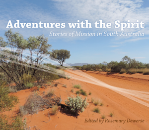 Adventures with the Spirit: stories of Mission in South Australia
